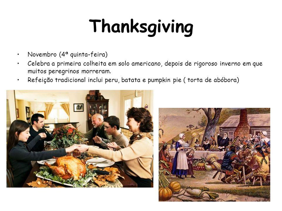 Thanksgiving Novembro (4ª quinta-feira) Celebra a primeira colheita em solo americano, depois de rigoroso inverno em que muitos peregrinos morreram. R