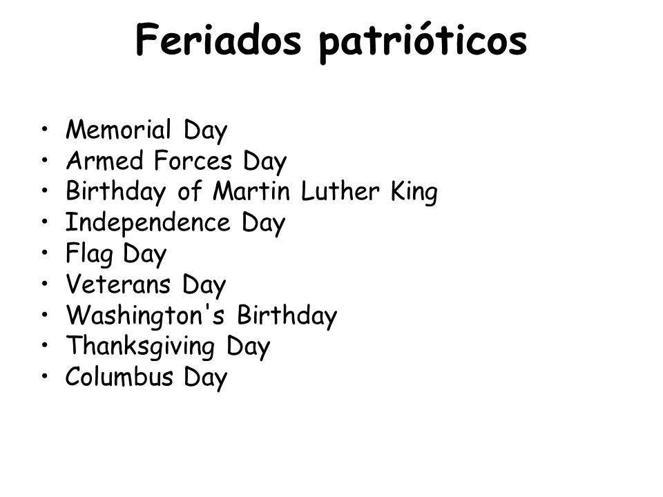 Feriados patrióticos Memorial Day Armed Forces Day Birthday of Martin Luther King Independence Day Flag Day Veterans Day Washington's Birthday Thanksg