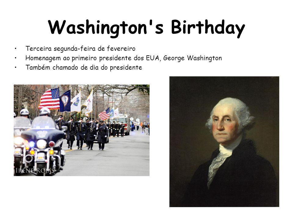 Washington's Birthday Terceira segunda-feira de fevereiro Homenagem ao primeiro presidente dos EUA, George Washington Também chamado de dia do preside