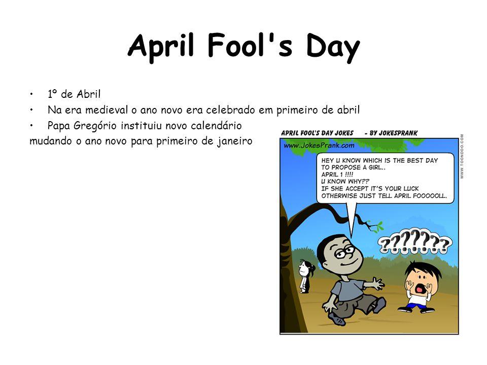 April Fool's Day 1º de Abril Na era medieval o ano novo era celebrado em primeiro de abril Papa Gregório instituiu novo calendário mudando o ano novo
