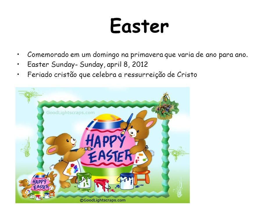 Easter Comemorado em um domingo na primavera que varia de ano para ano. Easter Sunday- Sunday, april 8, 2012 Feriado cristão que celebra a ressurreiçã
