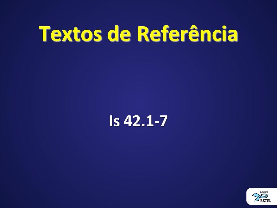 Textos de Referência Is 42.1-7