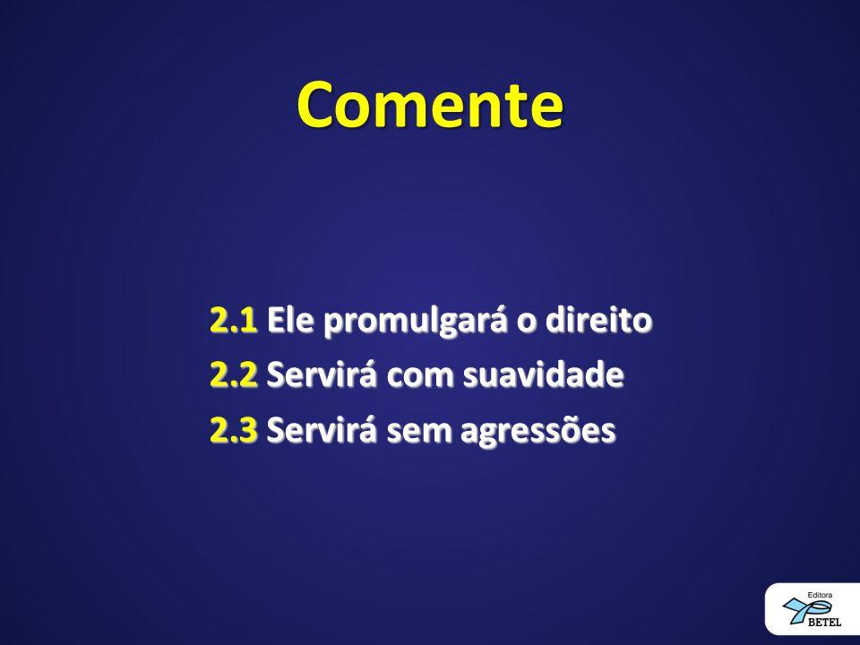 Comente 2.1 Ele promulgará o direito 2.2 Servirá com suavidade 2.3 Servirá sem agressões