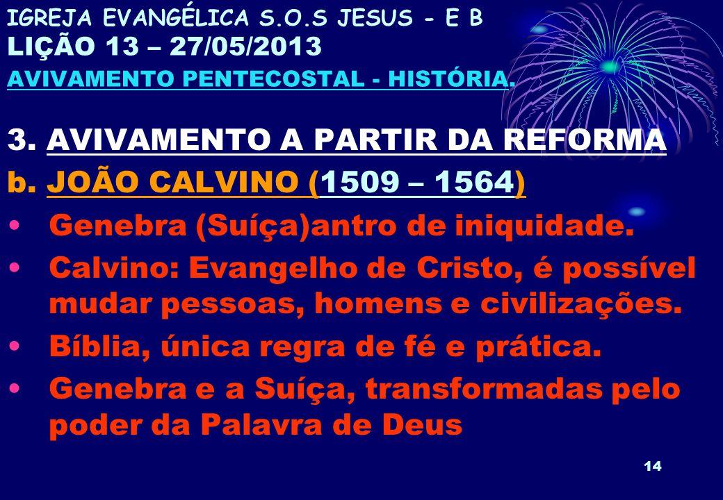 14 3. AVIVAMENTO A PARTIR DA REFORMA b. JOÃO CALVINO (1509 – 1564) Genebra (Suíça)antro de iniquidade. Calvino: Evangelho de Cristo, é possível mudar