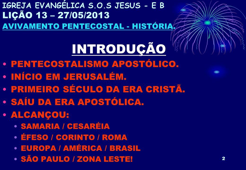23 IGREJA EVANGÉLICA S.O.S JESUS - E B LIÇÃO 13 – 27/05/2013 AVIVAMENTO PENTECOSTAL - HISTÓRIA.