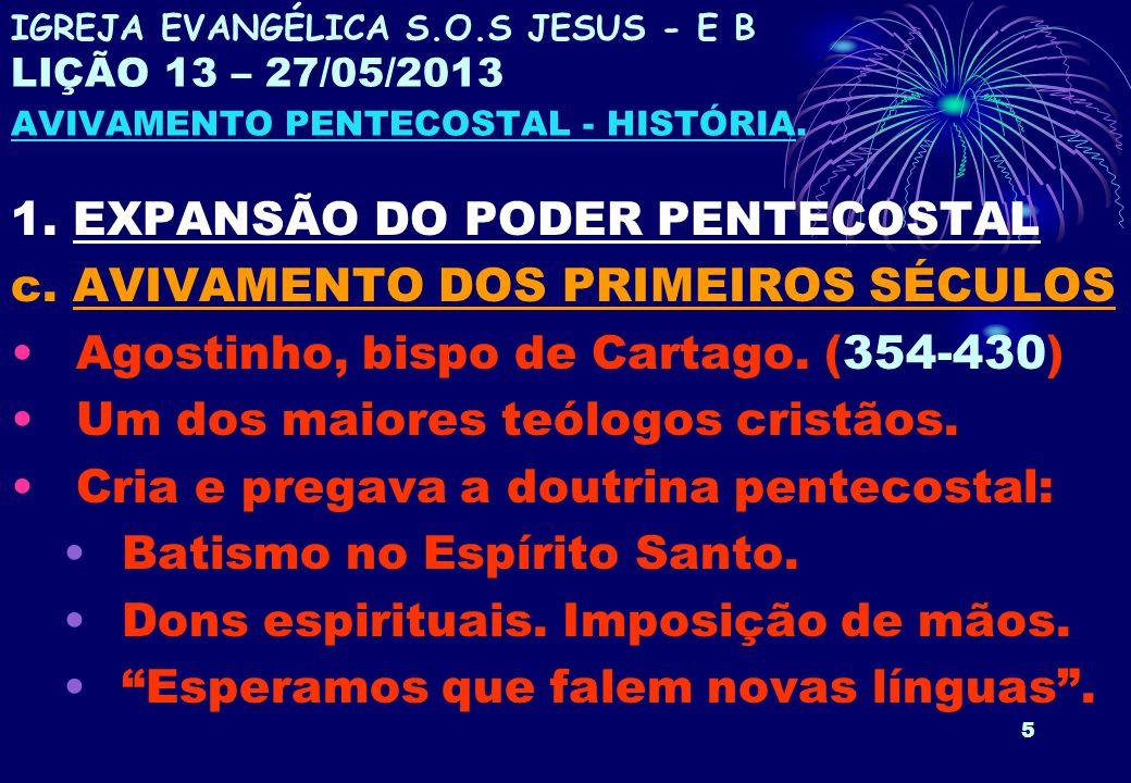 5 1. EXPANSÃO DO PODER PENTECOSTAL c. AVIVAMENTO DOS PRIMEIROS SÉCULOS Agostinho, bispo de Cartago. (354-430) Um dos maiores teólogos cristãos. Cria e