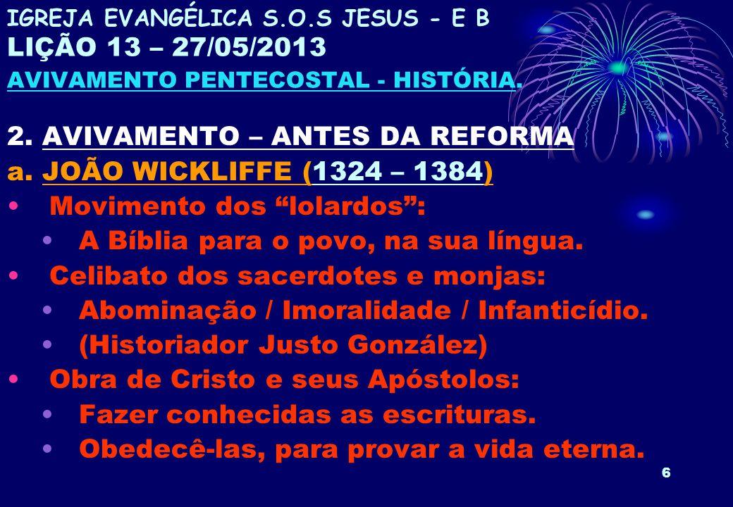"""6 2. AVIVAMENTO – ANTES DA REFORMA a. JOÃO WICKLIFFE (1324 – 1384) Movimento dos """"lolardos"""": A Bíblia para o povo, na sua língua. Celibato dos sacerdo"""
