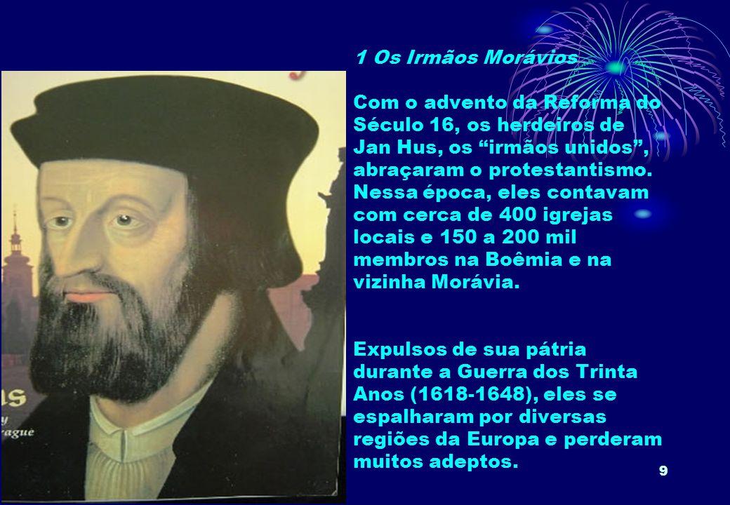 """9 1 Os Irmãos Morávios Com o advento da Reforma do Século 16, os herdeiros de Jan Hus, os """"irmãos unidos"""", abraçaram o protestantismo. Nessa época, el"""