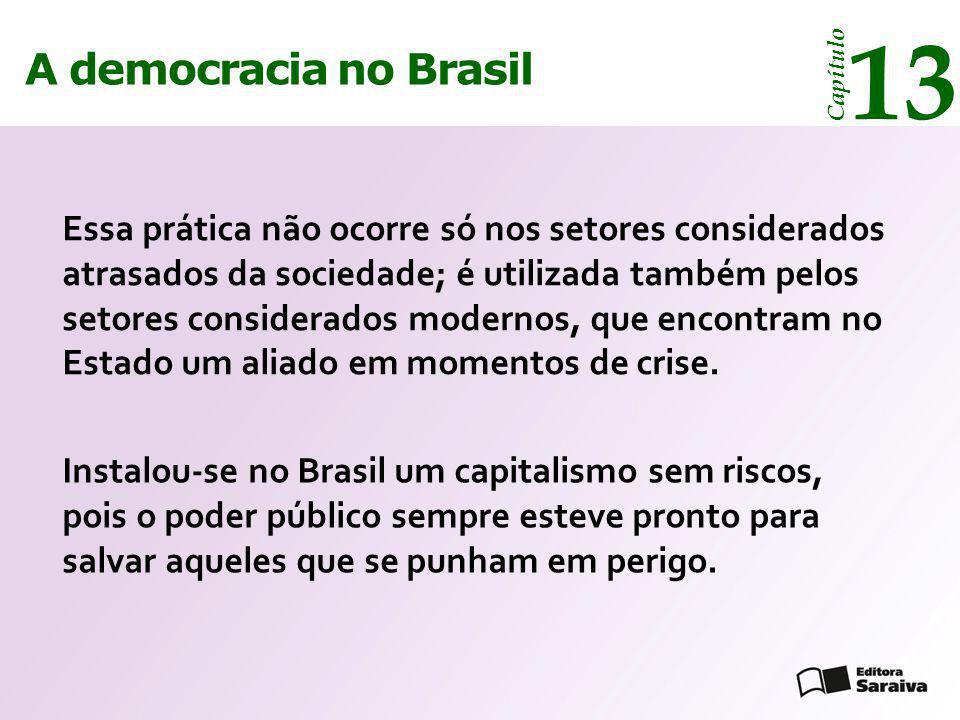 A democracia no Brasil 13 Capítulo Essa prática não ocorre só nos setores considerados atrasados da sociedade; é utilizada também pelos setores consid