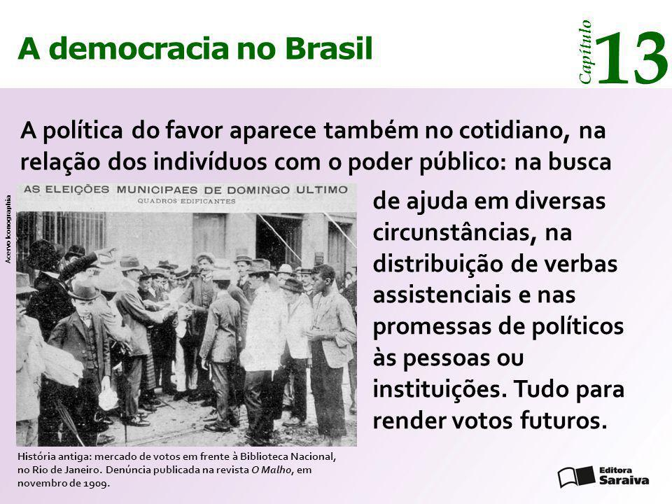 A democracia no Brasil 13 Capítulo A política do favor aparece também no cotidiano, na relação dos indivíduos com o poder público: na busca História a