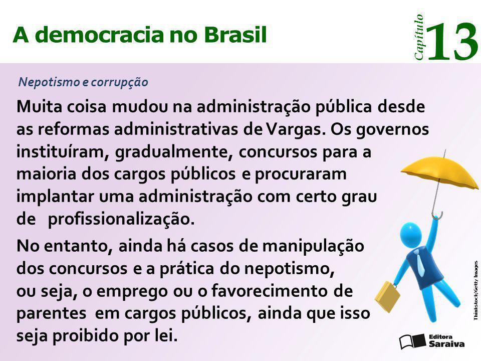 A democracia no Brasil 13 Capítulo Nepotismo e corrupção Thinkstock/Getty Images Muita coisa mudou na administração pública desde as reformas administ