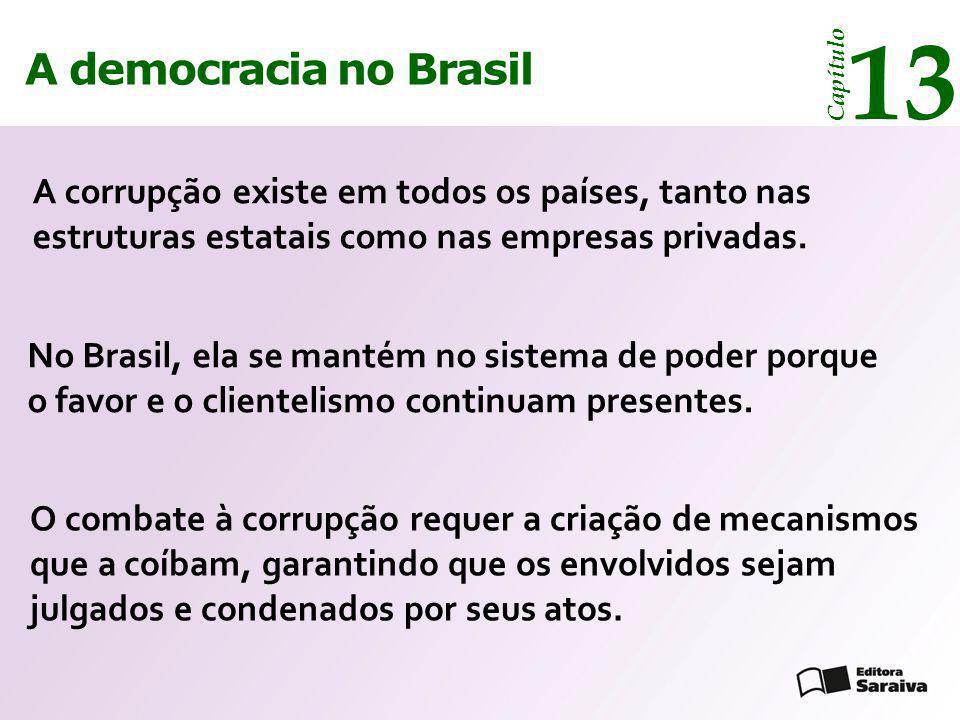 A democracia no Brasil 13 Capítulo A corrupção existe em todos os países, tanto nas estruturas estatais como nas empresas privadas. O combate à corrup