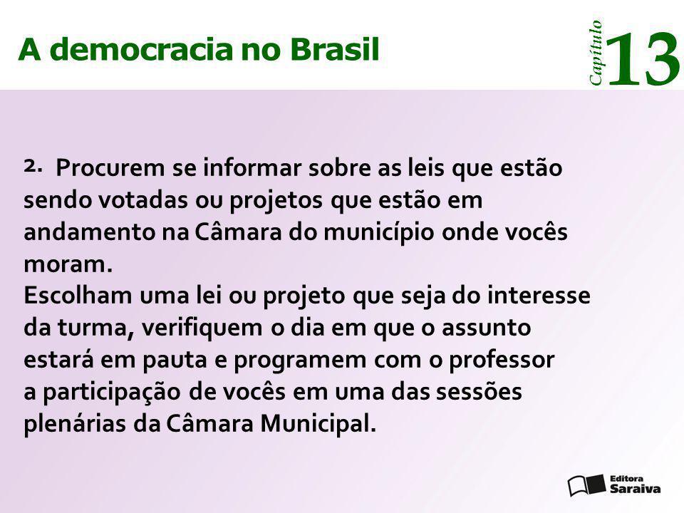 A democracia no Brasil 13 Capítulo Procurem se informar sobre as leis que estão sendo votadas ou projetos que estão em andamento na Câmara do municípi