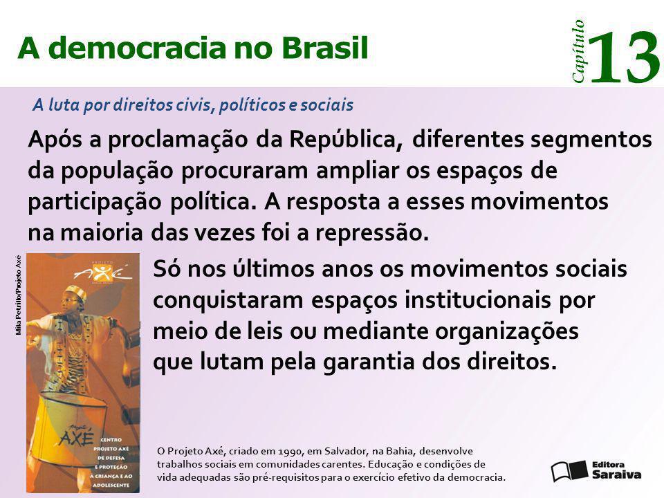 A democracia no Brasil 13 Capítulo Só nos últimos anos os movimentos sociais conquistaram espaços institucionais por meio de leis ou mediante organiza