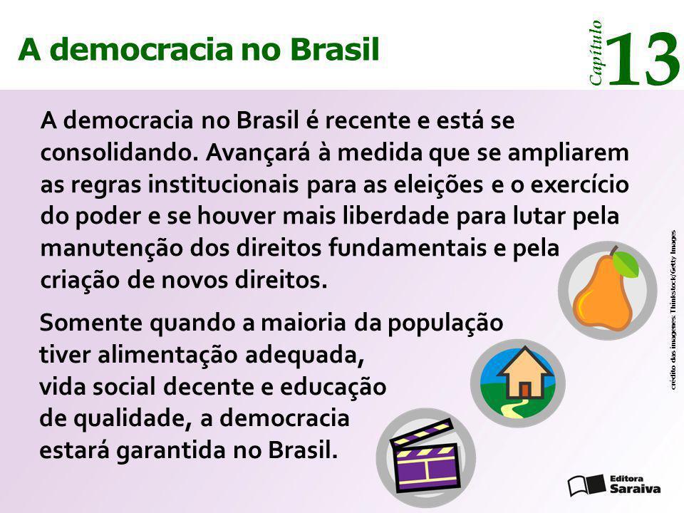 A democracia no Brasil 13 Capítulo Somente quando a maioria da população tiver alimentação adequada, vida social decente e educação de qualidade, a de