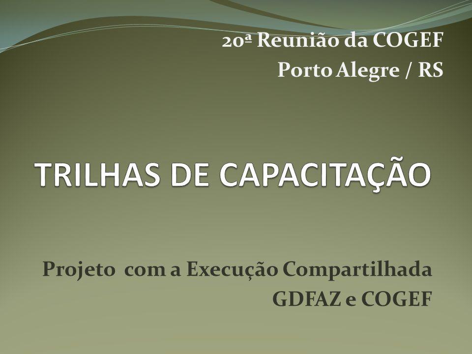 Projeto com a Execução Compartilhada GDFAZ e COGEF 20ª Reunião da COGEF Porto Alegre / RS
