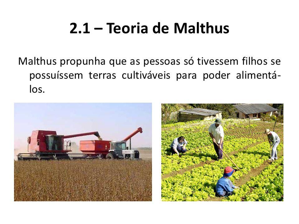 Malthus propunha que as pessoas só tivessem filhos se possuíssem terras cultiváveis para poder alimentá- los. 2.1 – Teoria de Malthus