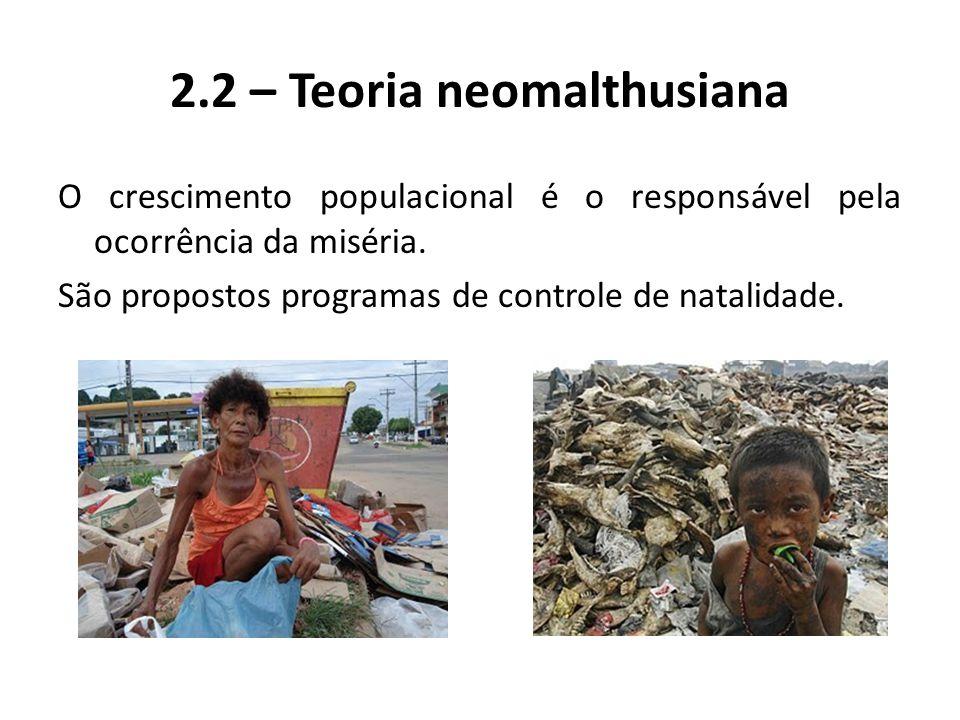 O crescimento populacional é o responsável pela ocorrência da miséria. São propostos programas de controle de natalidade. 2.2 – Teoria neomalthusiana