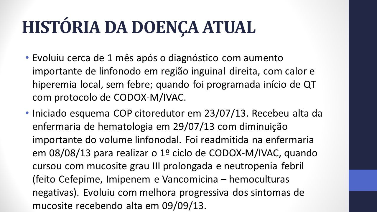 HISTÓRIA DA DOENÇA ATUAL No 2º ciclo (protocolo IVAC-04/10/13), apresentou neutropenia febril com hemocultura positiva para E.