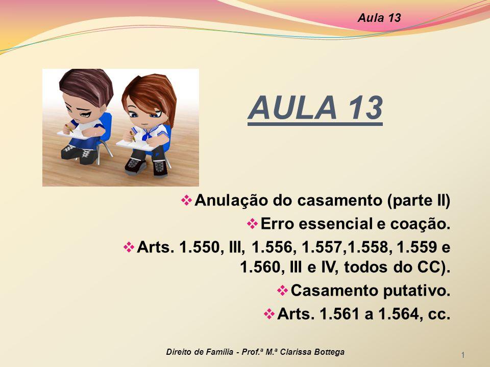 AULA 13  Anulação do casamento (parte II)  Erro essencial e coação.  Arts. 1.550, III, 1.556, 1.557,1.558, 1.559 e 1.560, III e IV, todos do CC). 
