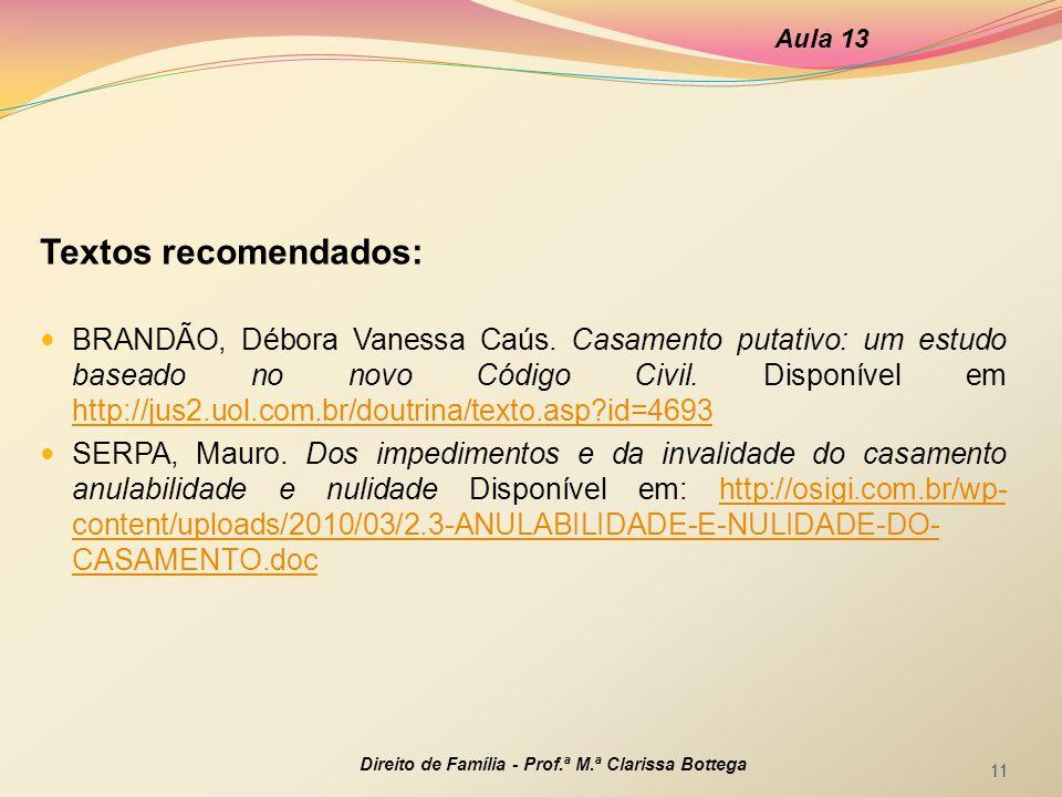 Textos recomendados: BRANDÃO, Débora Vanessa Caús. Casamento putativo: um estudo baseado no novo Código Civil. Disponível em http://jus2.uol.com.br/do