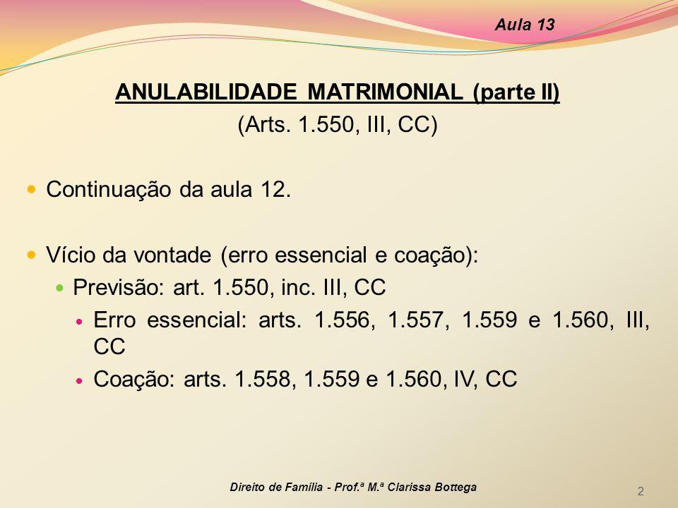 ANULABILIDADE MATRIMONIAL (parte II) (Arts. 1.550, III, CC) Continuação da aula 12. Vício da vontade (erro essencial e coação): Previsão: art. 1.550,