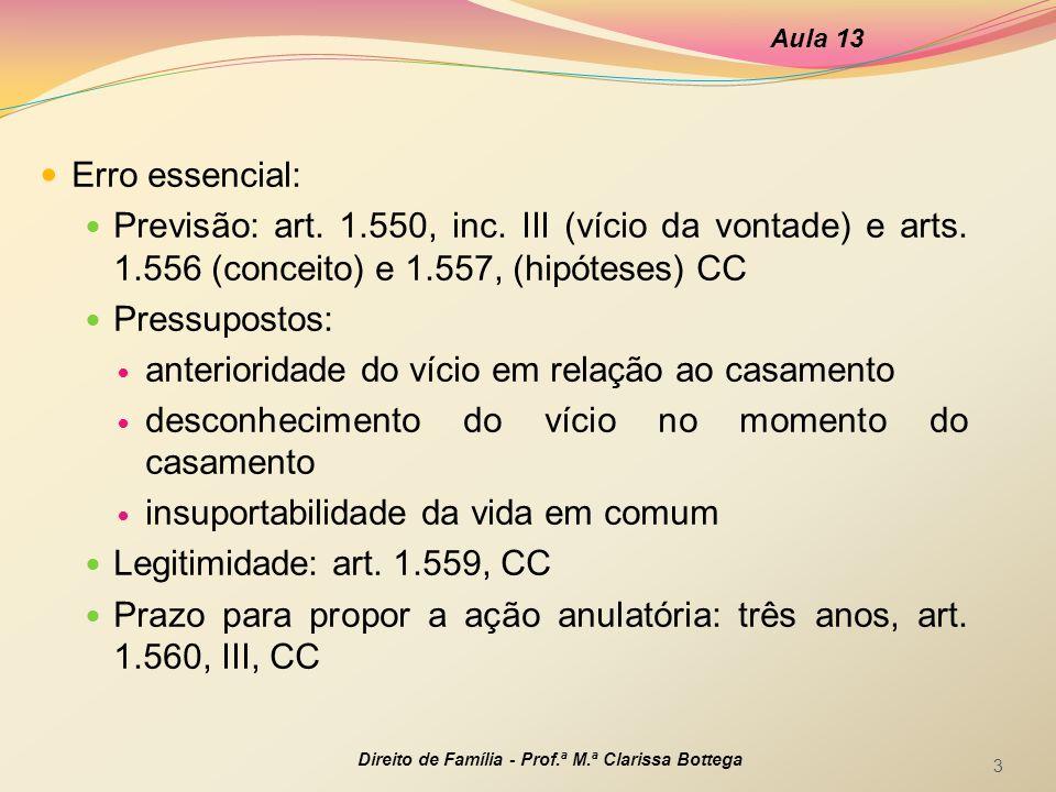 Erro essencial: Previsão: art. 1.550, inc. III (vício da vontade) e arts. 1.556 (conceito) e 1.557, (hipóteses) CC Pressupostos: anterioridade do víci