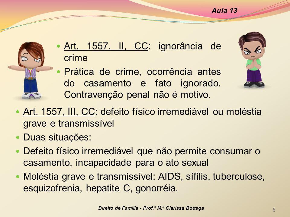 Art. 1557, III, CC: defeito físico irremediável ou moléstia grave e transmissível Duas situações: Defeito físico irremediável que não permite consumar
