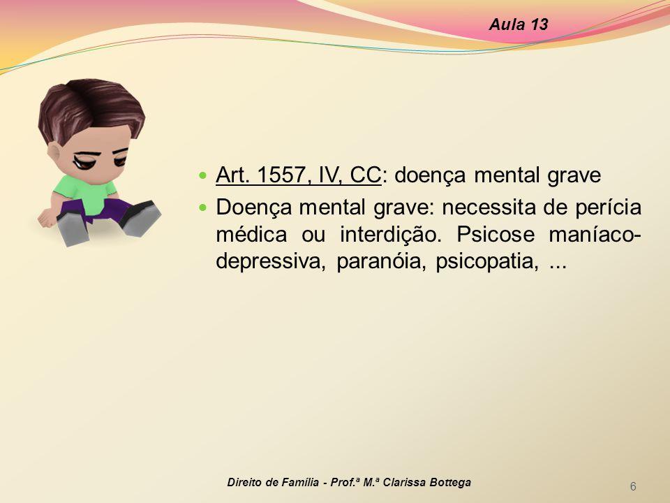 Art. 1557, IV, CC: doença mental grave Doença mental grave: necessita de perícia médica ou interdição. Psicose maníaco- depressiva, paranóia, psicopat