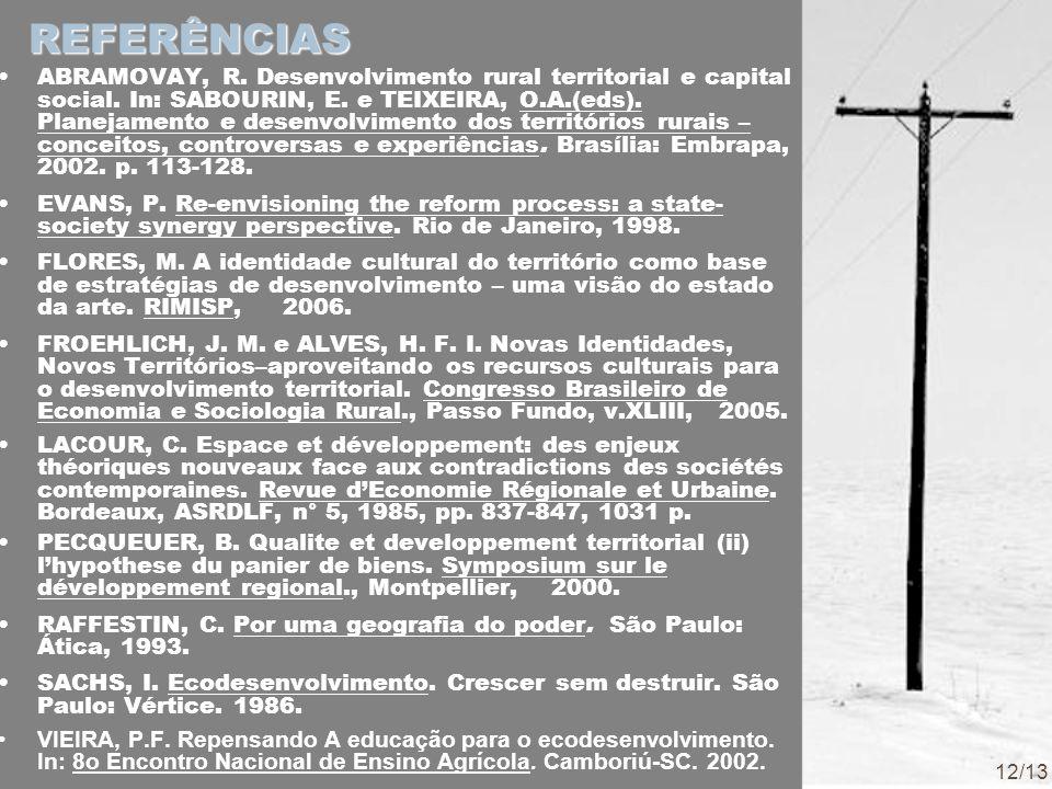 REFERÊNCIAS ABRAMOVAY, R. Desenvolvimento rural territorial e capital social. In: SABOURIN, E. e TEIXEIRA, O.A.(eds). Planejamento e desenvolvimento d