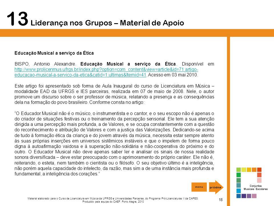 13 Liderança nos Grupos – Material de Apoio 18 Material elaborado para o Curso de Licenciatura em Música da UFRGS e Universidades Parceiras, do Programa Pró-Licenciaturas II da CAPES.