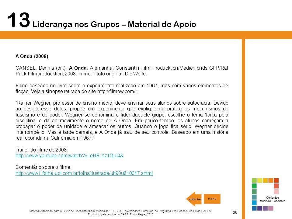 13 Liderança nos Grupos – Material de Apoio 20 Material elaborado para o Curso de Licenciatura em Música da UFRGS e Universidades Parceiras, do Programa Pró-Licenciaturas II da CAPES.