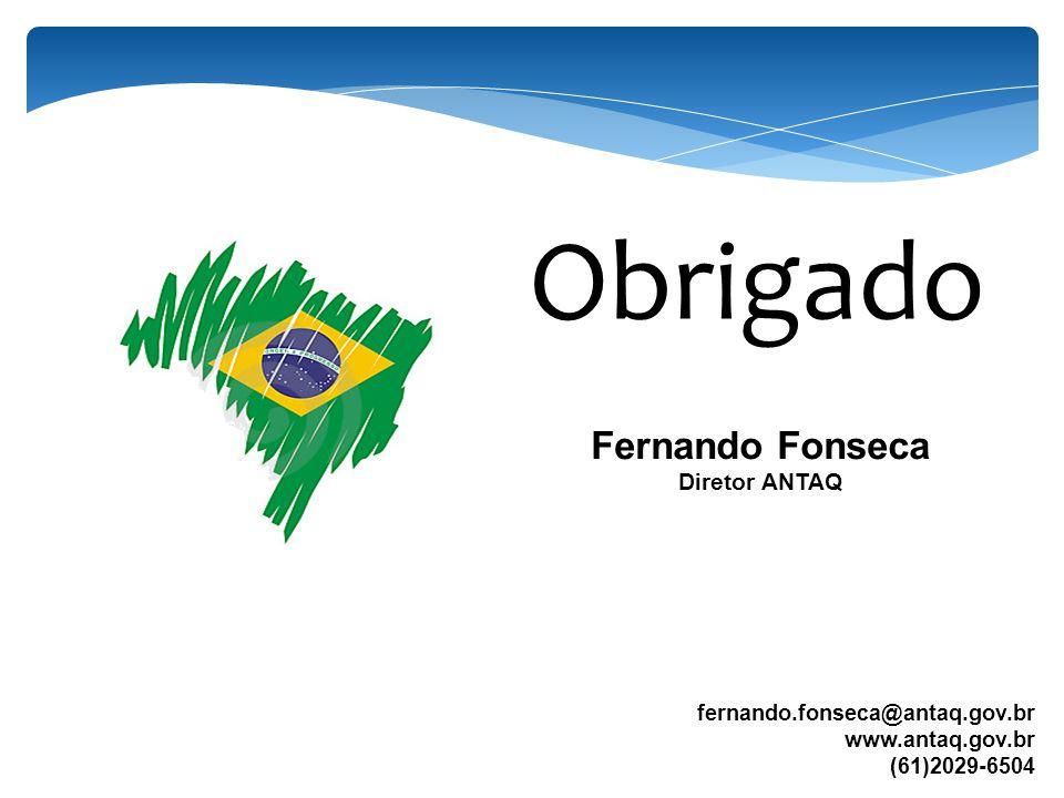 Obrigado Fernando Fonseca Diretor ANTAQ fernando.fonseca@antaq.gov.br www.antaq.gov.br (61)2029-6504
