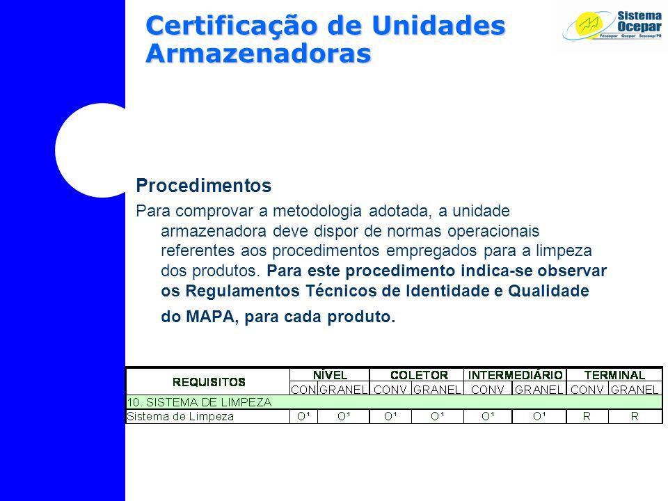 Certificação de Unidades Armazenadoras Procedimentos Para comprovar a metodologia adotada, a unidade armazenadora deve dispor de normas operacionais referentes aos procedimentos empregados para a limpeza dos produtos.