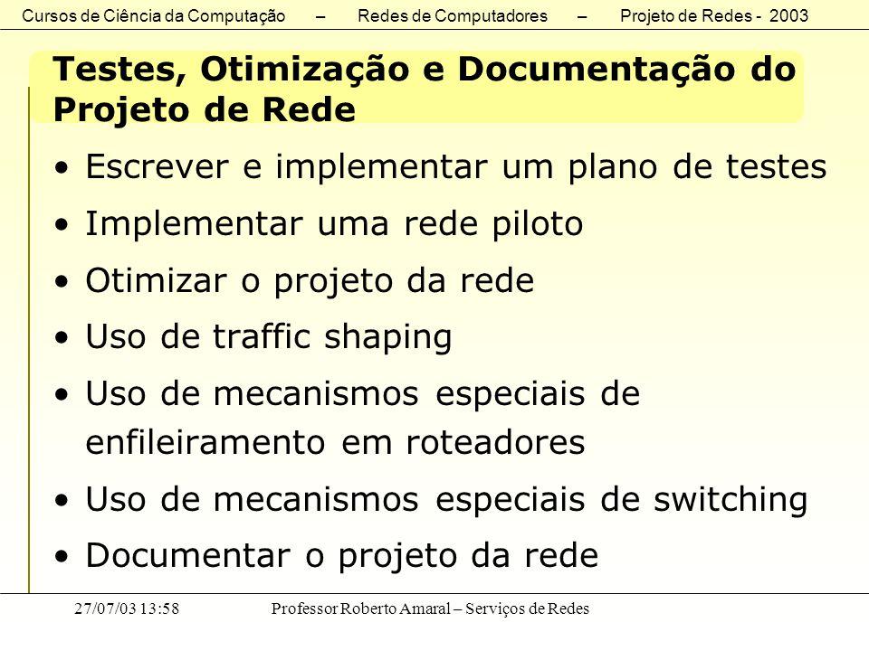 Cursos de Ciência da Computação – Redes de Computadores – Projeto de Redes - 2003 27/07/03 13:58Professor Roberto Amaral – Serviços de Redes Testes, O