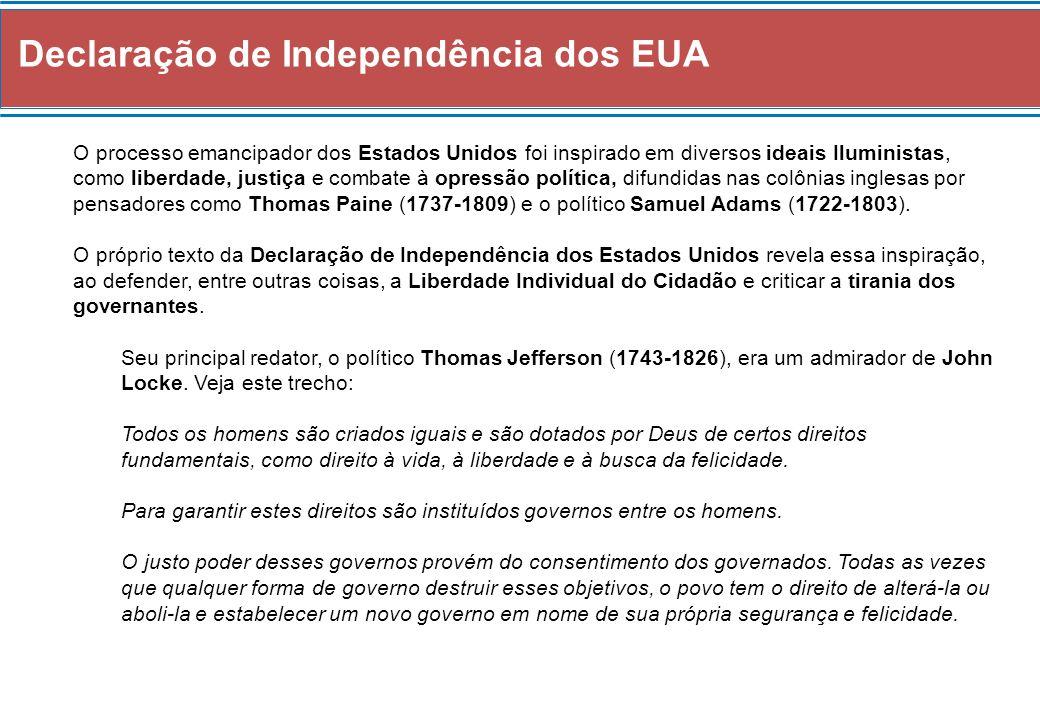 Declaração de Independência dos EUA O processo emancipador dos Estados Unidos foi inspirado em diversos ideais Iluministas, como liberdade, justiça e