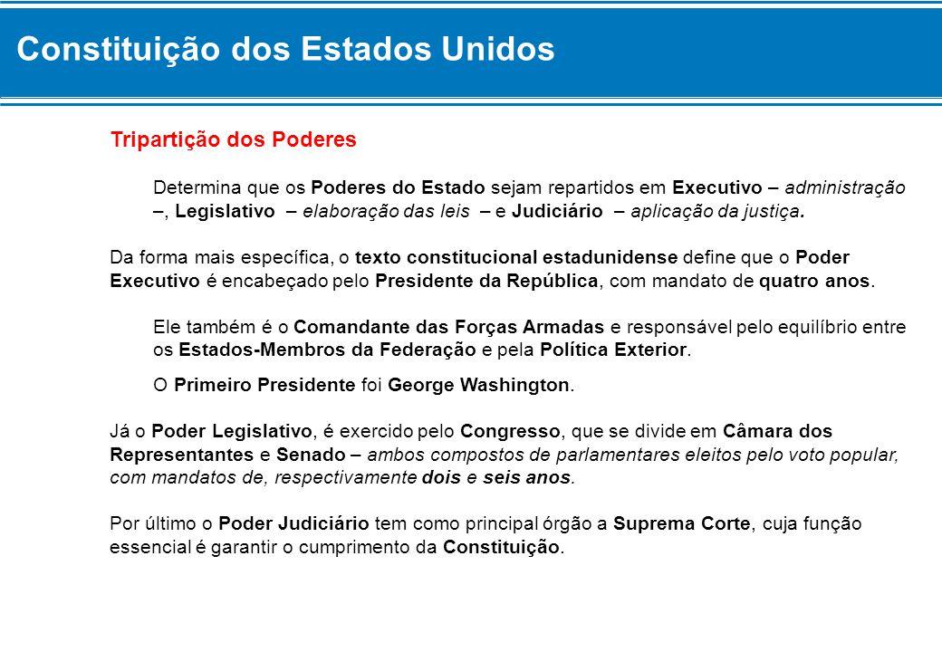 Constituição dos Estados Unidos Tripartição dos Poderes Determina que os Poderes do Estado sejam repartidos em Executivo – administração –, Legislativ