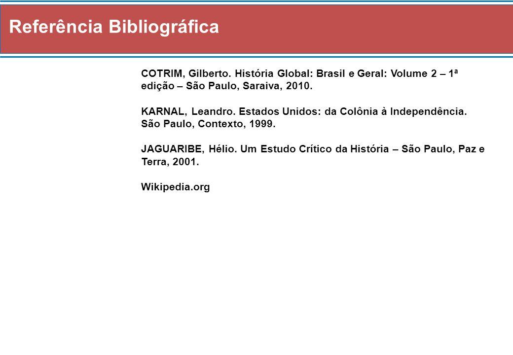 Referência Bibliográfica COTRIM, Gilberto. História Global: Brasil e Geral: Volume 2 – 1ª edição – São Paulo, Saraiva, 2010. KARNAL, Leandro. Estados