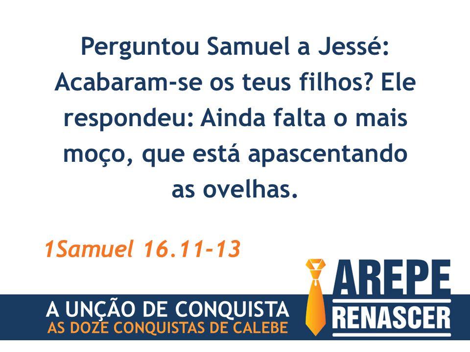 Perguntou Samuel a Jessé: Acabaram-se os teus filhos.