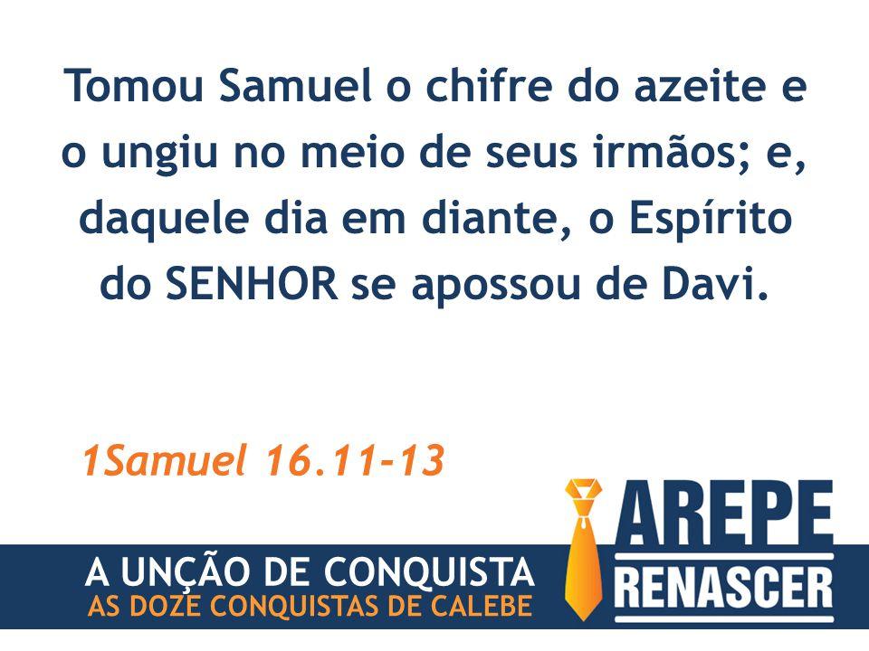 Tomou Samuel o chifre do azeite e o ungiu no meio de seus irmãos; e, daquele dia em diante, o Espírito do SENHOR se apossou de Davi.