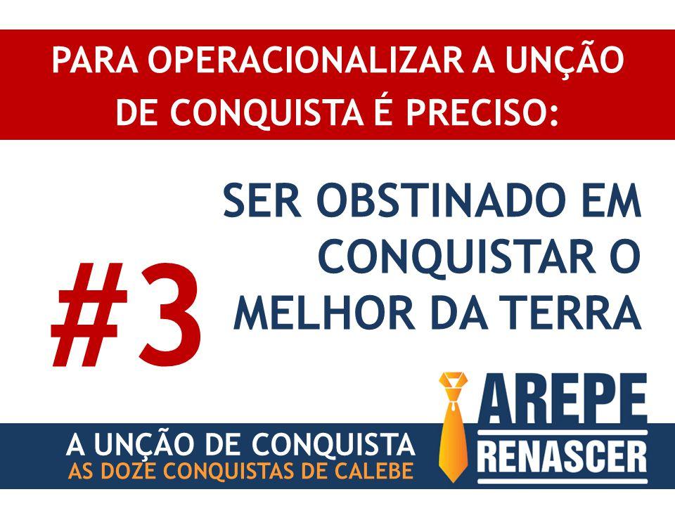 PARA OPERACIONALIZAR A UNÇÃO DE CONQUISTA É PRECISO: AS DOZE CONQUISTAS DE CALEBE SER OBSTINADO EM CONQUISTAR O MELHOR DA TERRA #3 A UNÇÃO DE CONQUISTA