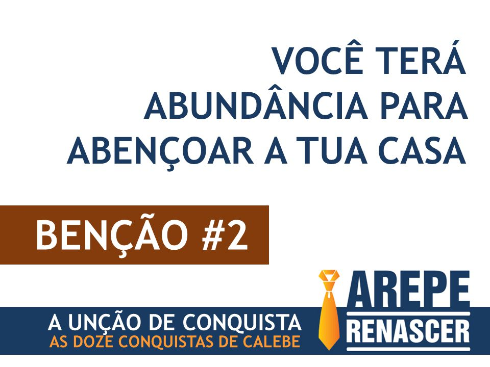 BENÇÃO #2 AS DOZE CONQUISTAS DE CALEBE VOCÊ TERÁ ABUNDÂNCIA PARA ABENÇOAR A TUA CASA A UNÇÃO DE CONQUISTA