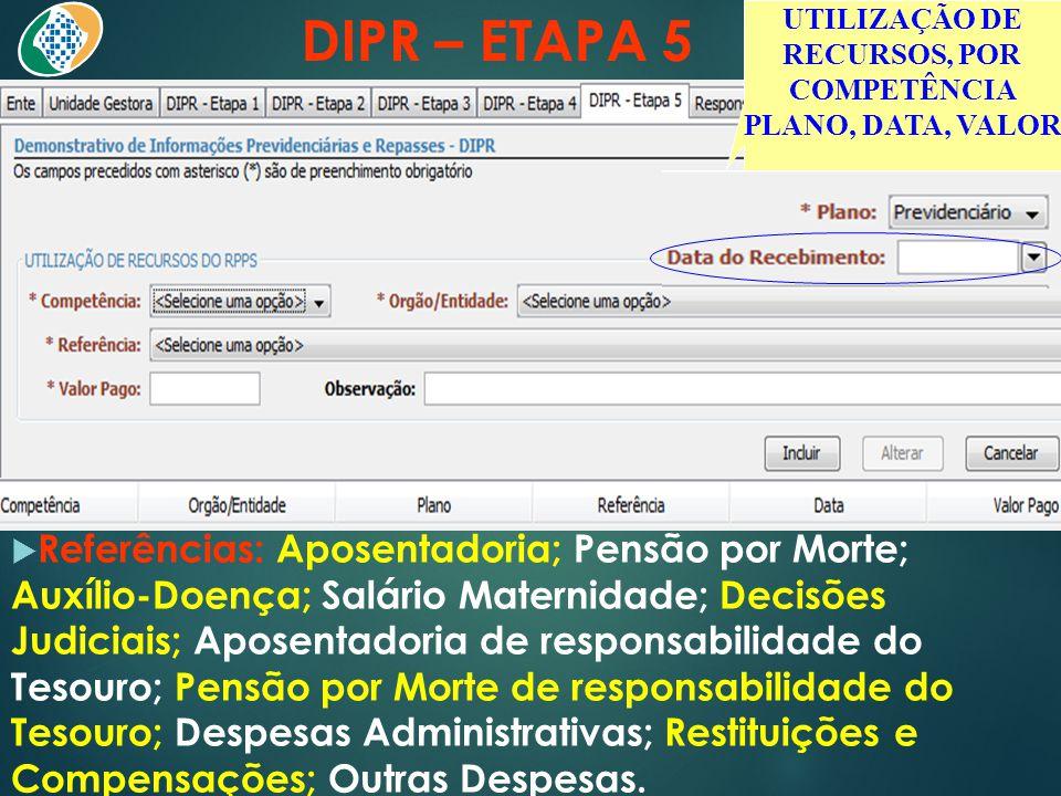 DIPR – ETAPA 5  Referências: Aposentadoria; Pensão por Morte; Auxílio-Doença; Salário Maternidade; Decisões Judiciais; Aposentadoria de responsabilid