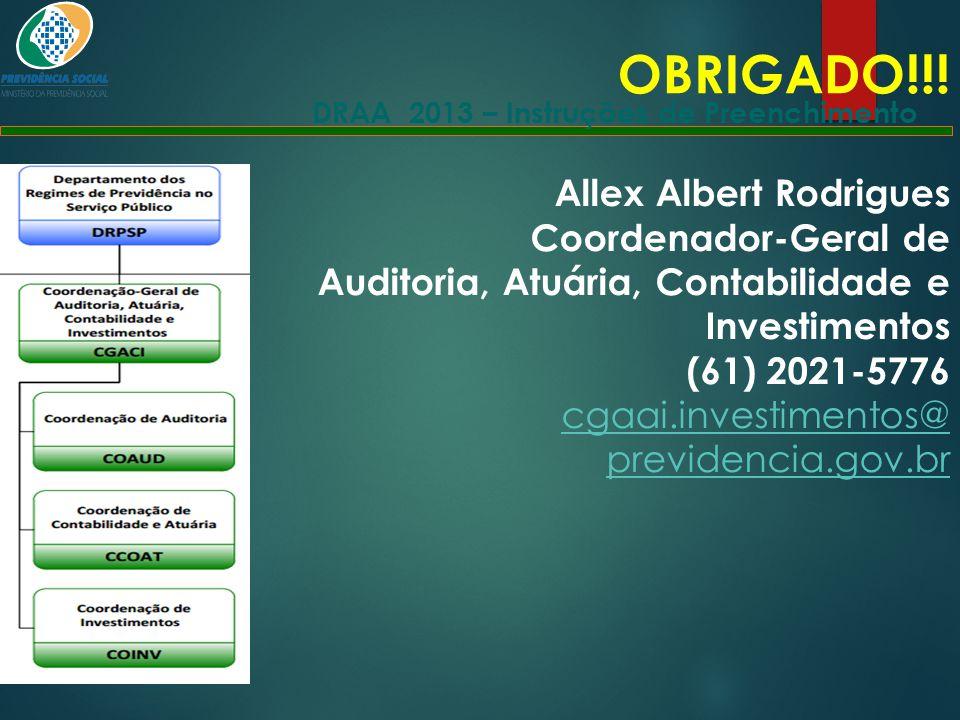 DRAA 2013 – Instruções de Preenchimento OBRIGADO!!! Allex Albert Rodrigues Coordenador-Geral de Auditoria, Atuária, Contabilidade e Investimentos (61)