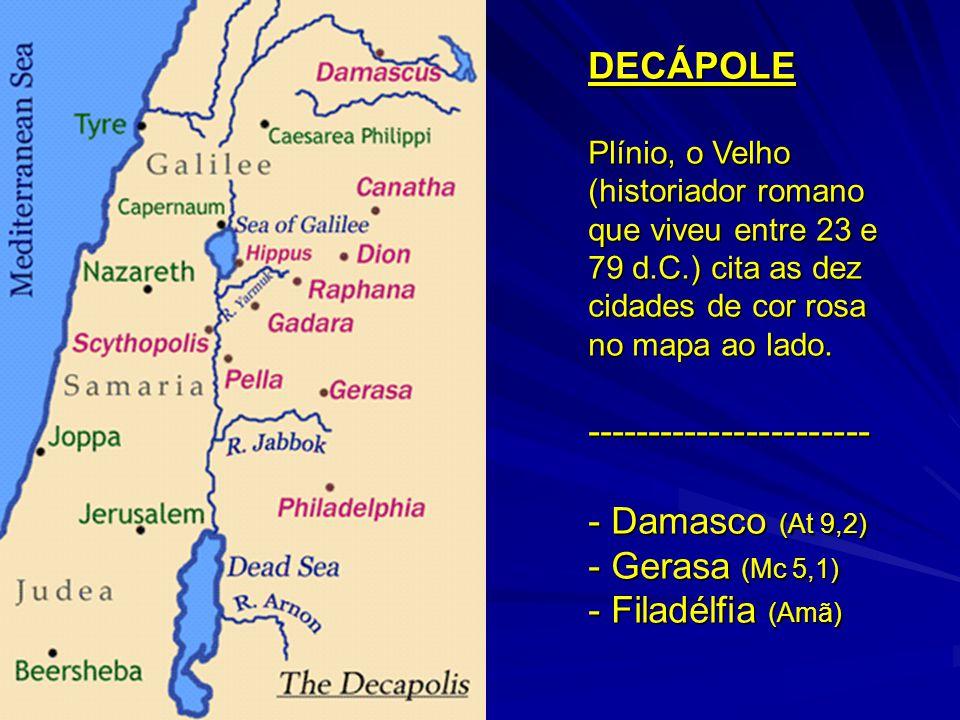 DECÁPOLE Plínio, o Velho (historiador romano que viveu entre 23 e 79 d.C.) cita as dez cidades de cor rosa no mapa ao lado. ----------------------- -