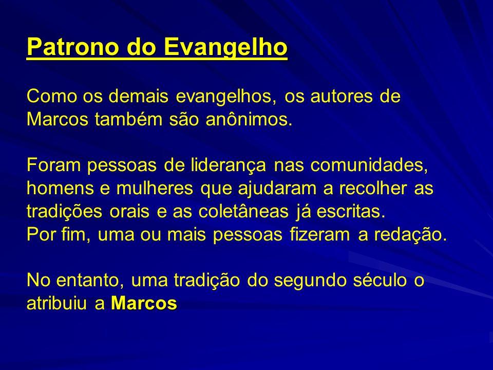 Patrono do Evangelho Como os demais evangelhos, os autores de Marcos também são anônimos. Foram pessoas de liderança nas comunidades, homens e mulhere