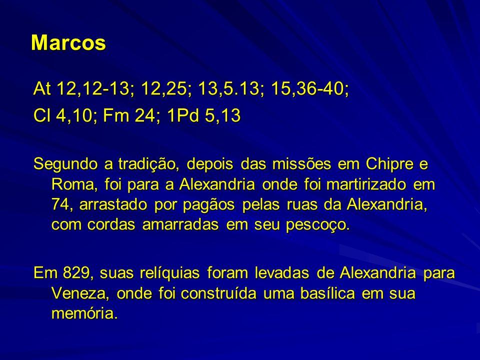 Marcos At 12,12-13; 12,25; 13,5.13; 15,36-40; Cl 4,10; Fm 24; 1Pd 5,13 Segundo a tradição, depois das missões em Chipre e Roma, foi para a Alexandria