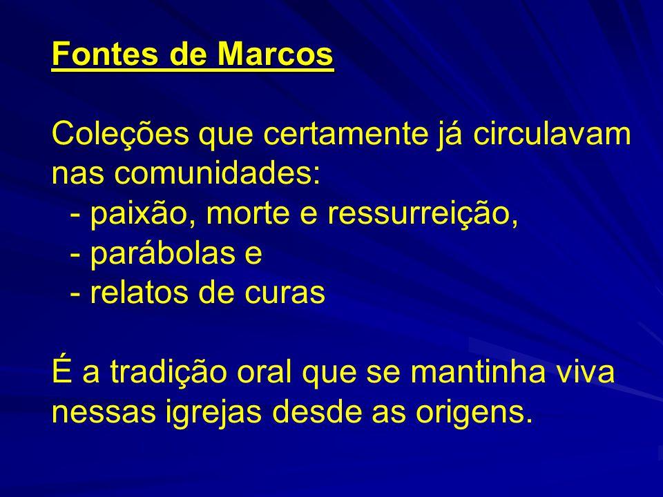 Fontes de Marcos Coleções que certamente já circulavam nas comunidades: - paixão, morte e ressurreição, - parábolas e - relatos de curas É a tradição