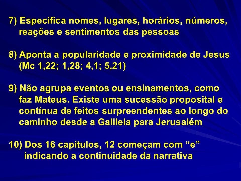 7) Especifica nomes, lugares, horários, números, reações e sentimentos das pessoas 8) Aponta a popularidade e proximidade de Jesus (Mc 1,22; 1,28; 4,1