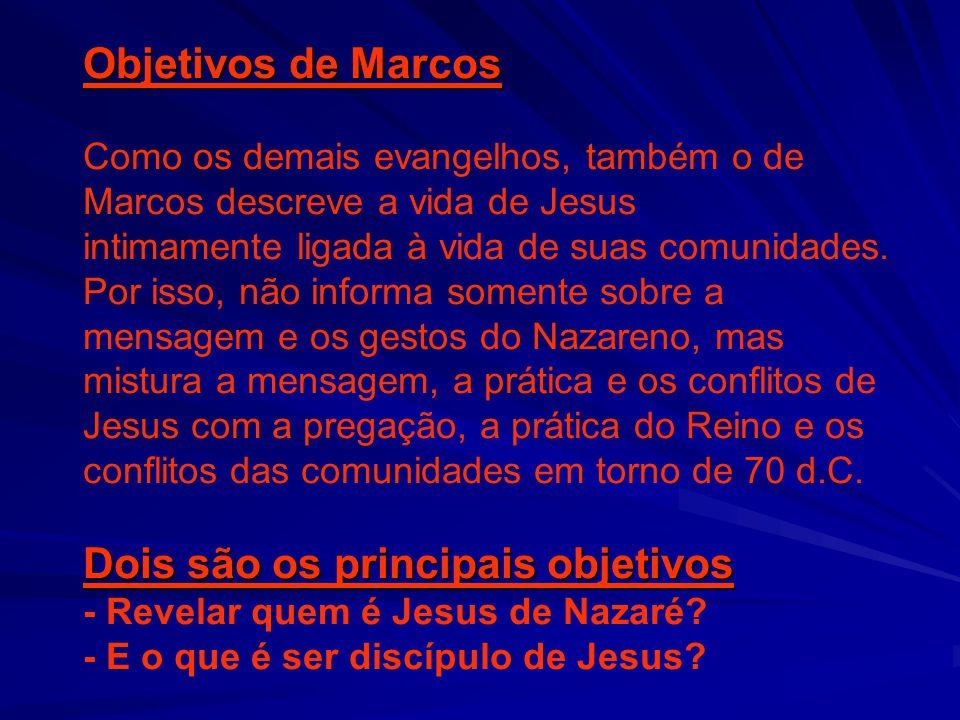 Objetivos de Marcos Como os demais evangelhos, também o de Marcos descreve a vida de Jesus intimamente ligada à vida de suas comunidades. Por isso, nã